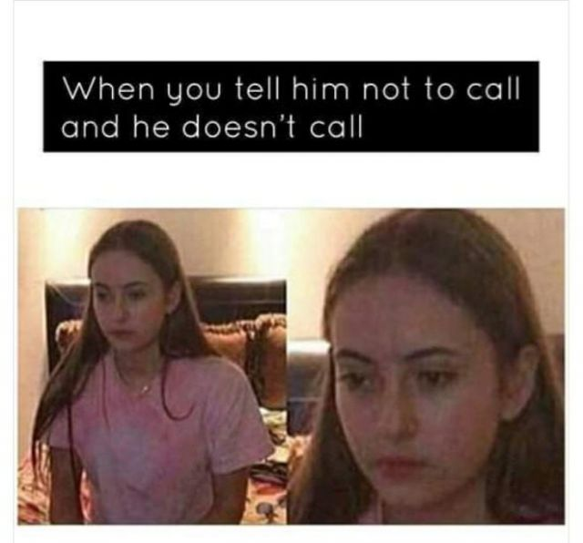 When You tell him not to call and he doesn't call