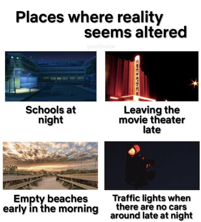 Places where reality seems altered