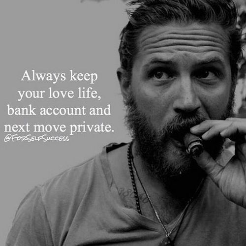 Always keep your love life, bank account and next move private