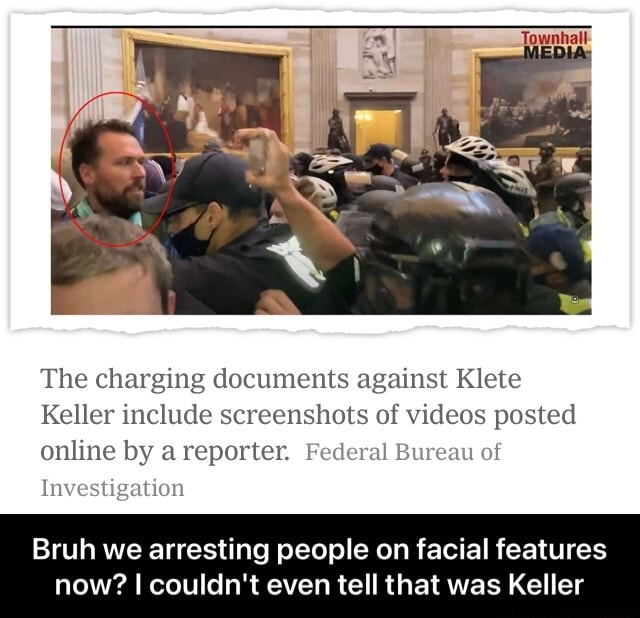 The charging documents against Klete Keller include screenshots of posted online by a reporter. Federal Bureau of Investigation Bruh we arresting people on facial features now I couldn't even tell that was Keller Bruh we arresting people on facial features now I couldn't even tell that was Keller meme