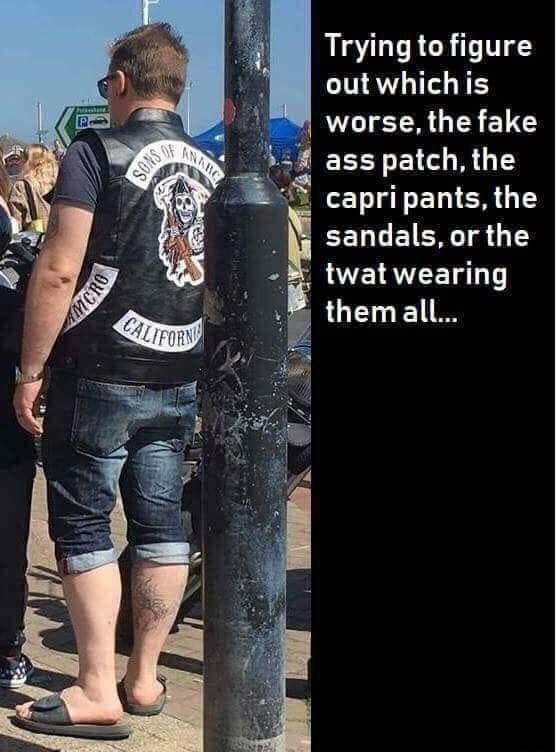 Trying to figure out which is worse, the fake ass patch, the capri pants, the sandals, or the twat wearing them all memes