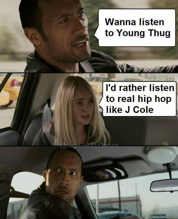 IN Wanna listen to Young Thug I'd rather listen like J Cole to real hip hop memes