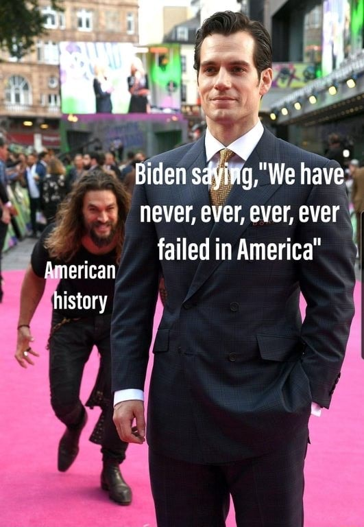 Biden have never, ever, ever, ever failed in America American history memes