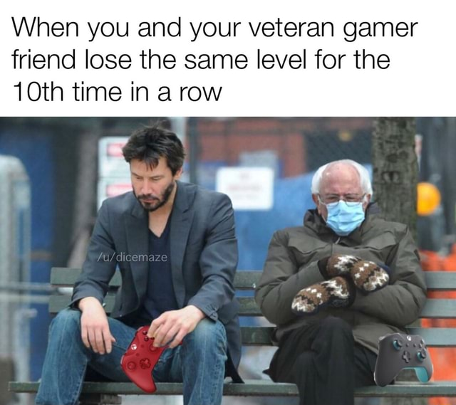 When you and your veteran gamer friend lose the same level for the 10th time in a row memes