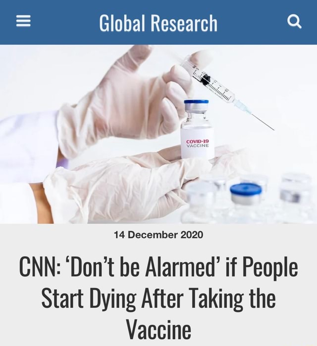 Global Research 14 December 2020 CNN Do not be Alarmed if People Start Dying After Taking the Vaccine memes