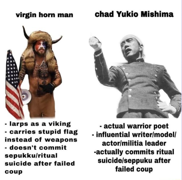 Virgin horn man chad Yukio Mishima larps as a viking carries stupid flag instead of weapons doesn't commit sepukkullritual suicide after failed actual warrior poet influential leader actually commits ritual after coup failed coup memes