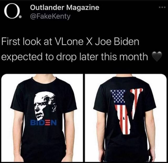 Outlander Magazine e FakeKenty First look at VLone X Joe Biden expected to drop later this month meme