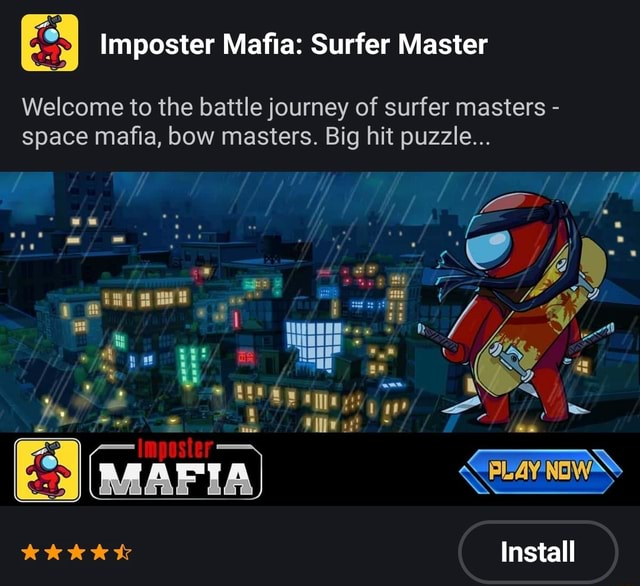 And Imposter Mafia Surfer Master Welcome to the battle journey of surfer masters space mafia, bow masters. Big hit puzzle as he Install memes