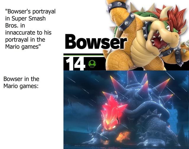 Bowser's portrayal in Super Smash Bros. in innaccurate to his portrayal in the Mario games Bowser in the Mario games meme