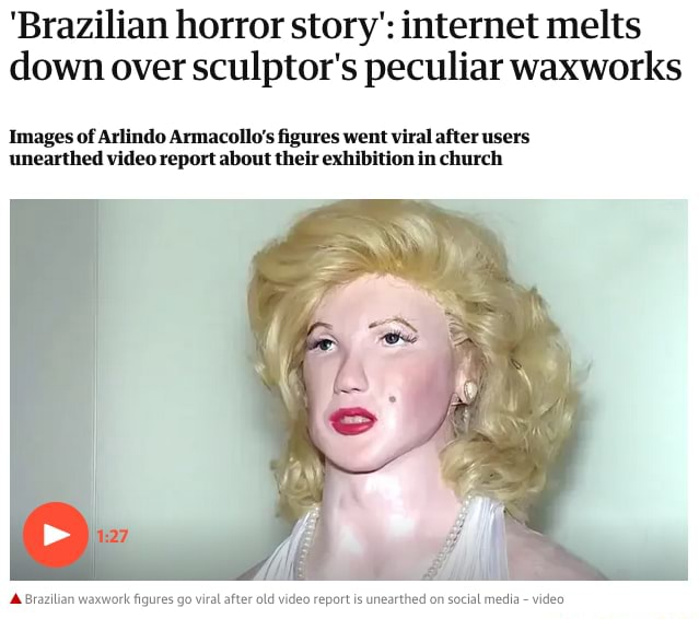 'Brazilian horror story' internet melts down over sculptor's peculiar waxworks Images of Arlindo Armacollo's figures went viral after users unearthed report about their exhibition in church memes