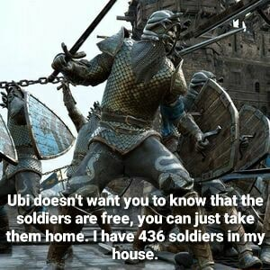 Ubi deesn't want you to know that the soldiers are free, you can just take* them home. I have 436 soldiers in my house meme