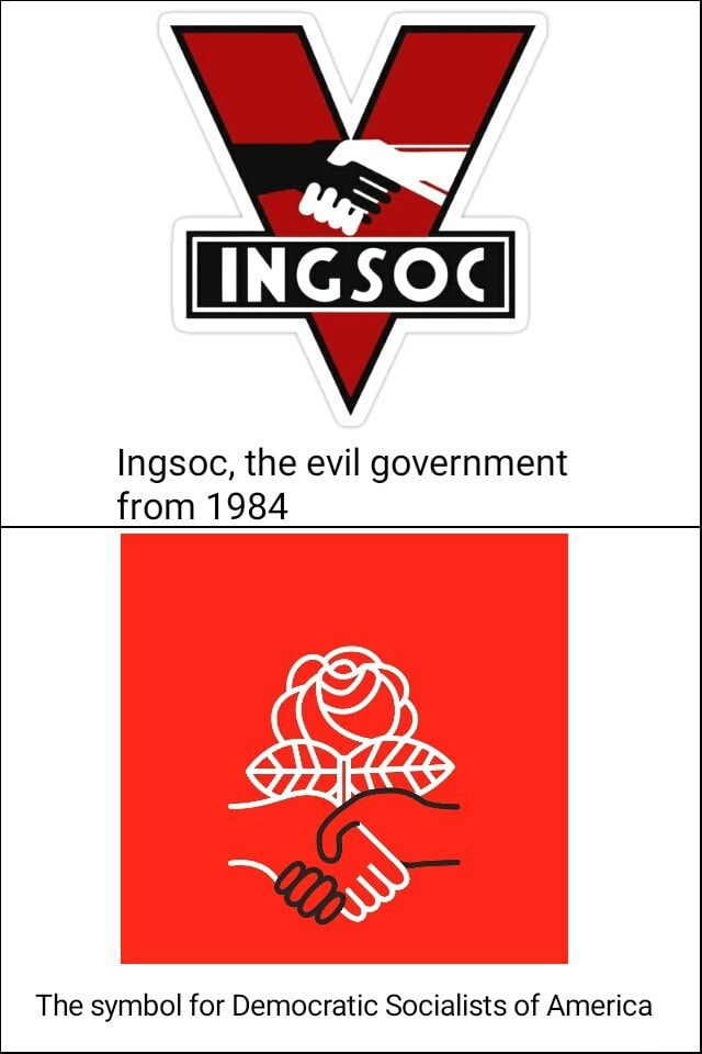 INGSOG Ingsoc, the evil government from 1984 The symbol for Democratic Socialists of America meme