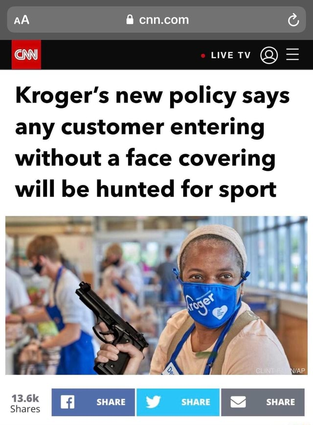 LIVE TV AA Kroger's new policy says any customer entering without a face covering will be hunted for sport 13.6k Shares SHARE meme