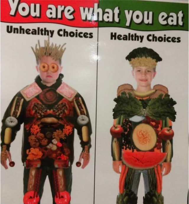 'OU are What you eat Unhealthy Choices Healthy Choices meme