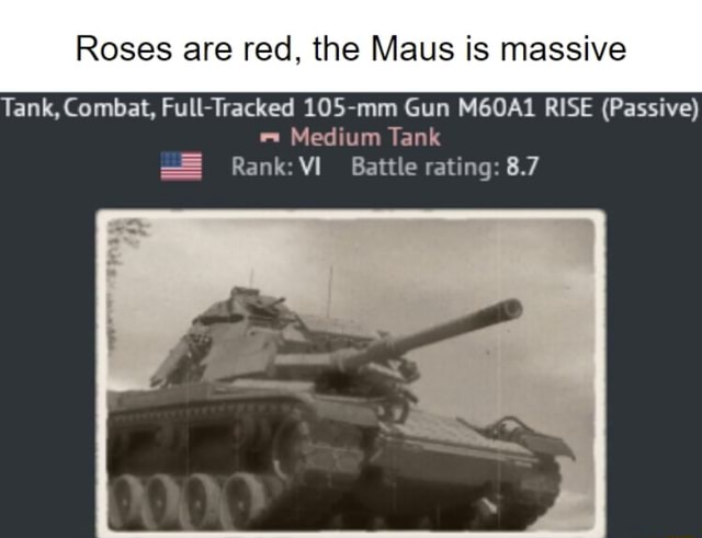 Roses are red, the Maus is massive Tank, Combat, Full Tracked 105 mm Gun M60A1 RISE Passive Medium Tank Rank Battle rating 8.7 meme