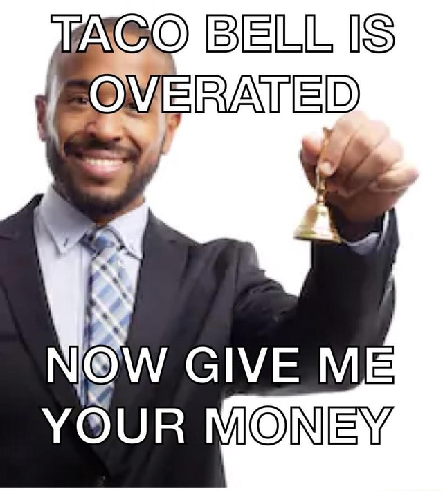 TACO BELL IS QMERATED GIVE ME YOUR MONEY meme