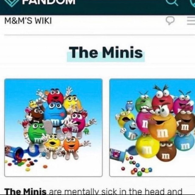 WIKI The Minis ss are mentalliv sick the head and meme