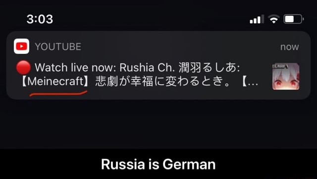 All YOUTUBE now Watch live now Rushia Ch. LS Meinecraft C Russia is German Russia is German meme