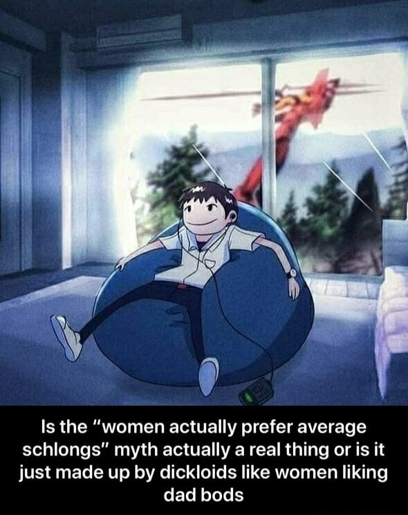 Is the women actually prefer average schlongs myth actually a real thing or is it just made up by dickloids like women liking dad bods Is the women actually prefer average schlongs myth actually a real thing or is it just made up by dickloids like women liking dad bods memes