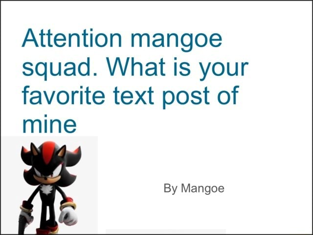Attention mangoe squad. What is your favorite text post of mine By Mangoe memes