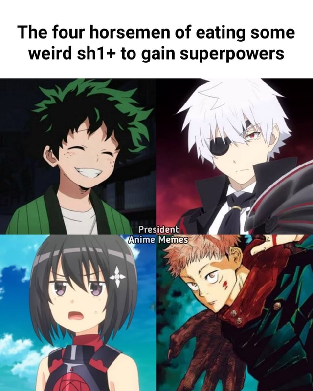 The four horsemen of eating some weird to gain superpowers President memes