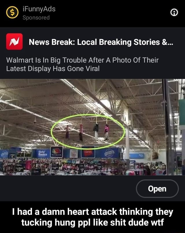 IFunnyAds Sponsored I News Break Local Breaking Stories Walmart Is In Big Trouble After A Photo Of Their Latest Display Has Gone Viral Open I had a damn heart attack thinking they tucking hung ppl like shit dude wtf I had a damn heart attack thinking they tucking hung ppl like shit dude wtf memes