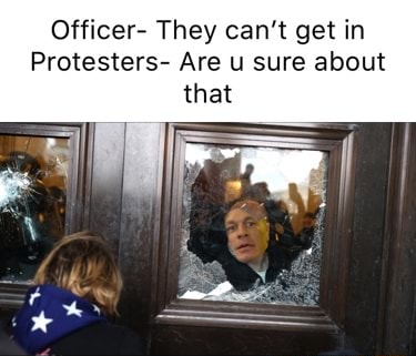 Officer They can not get in Protesters Are u sure about that meme