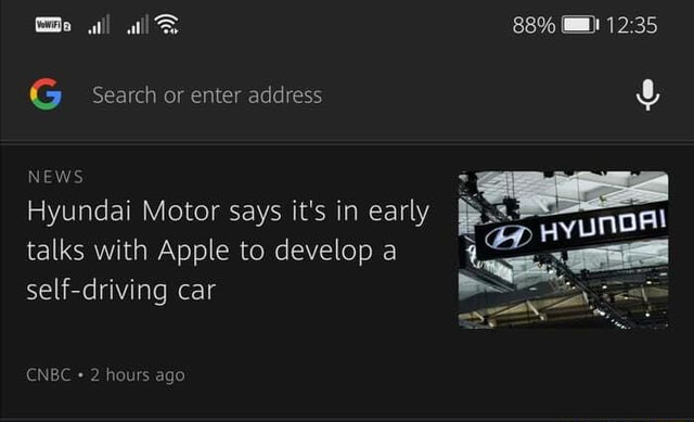 88% He Wl G Search or enter address NEWS Hyundai Motor says it's in early talks with Apple to develop a self driving car CNBC 2 hours ago memes