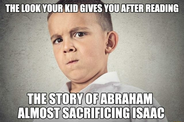 THE LOOK YOUR KiD GIVES YOU AFTER READING THE STORY OF ABRAHAM ALMOST SACRIFICING ISAAC memes