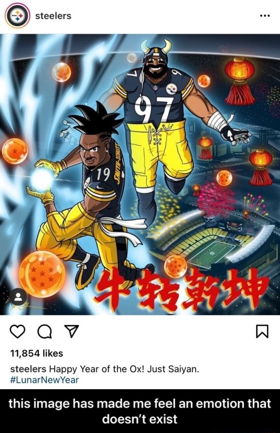 Steelers 11,854 likes steelers Happy Year of the Ox Just Saiyan. LunarNewYear this image has made me feel an emotion that doesn't exist  this image has made me feel an emotion that doesn't exist meme