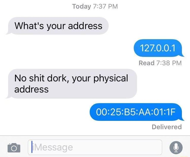 Today PM What's your address 127.0.0.1 Read PM No shit dork, your physical address ce Delivered memes