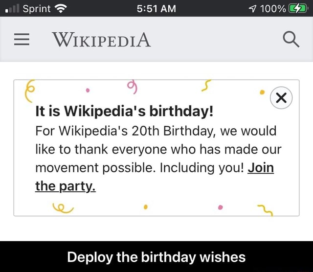 AM Sprint  WIKIPEDIA Q It is Wikipedia's birthday For Wikipedia's 20th Birthday, we would like to thank everyone who has made our movement possible. Including you Join the party. Deploy the birthday wishes  Deploy the birthday wishes meme
