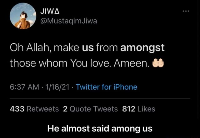 Oh Allah, make us from amongst those whom You love. Ameen. CO AM   Twitter for iPhone He almost said among us  He almost said among us memes