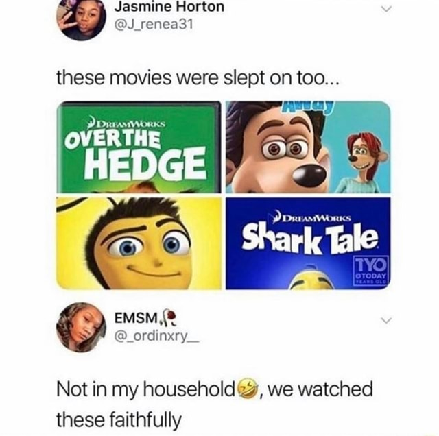 Jasmine Horton J renea31 these movies were slept on too OVERTHE AMWORKS Shark Tale Not in my household we watched these faithfully memes