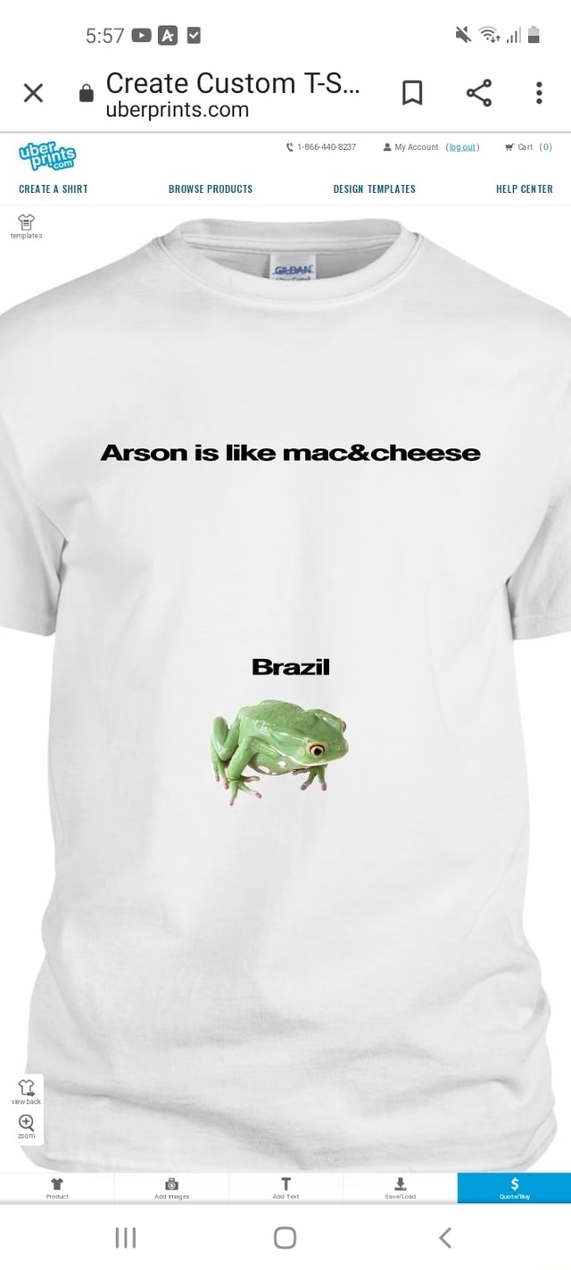 557886 ll Create Custom TS x uberprints.co  CREATE A SHIRT 1 866 440 8237 MyAccount Iogout Cart 0 CREATE SHIRT BROWSE PRODUCTS DESIGN TEMPLATES HELP CENTER Arson is like Brazil memes