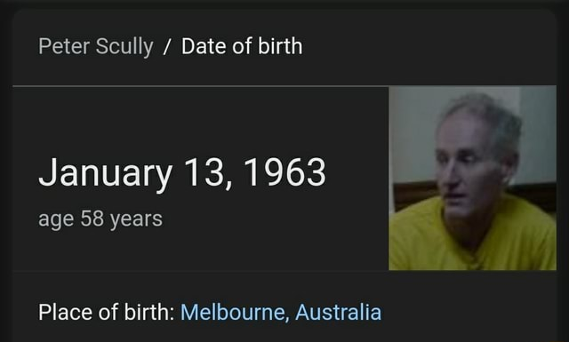 Peter Scully Date of birth January 13, 1963 age 58 years Place of birth Melbourne, Australia meme