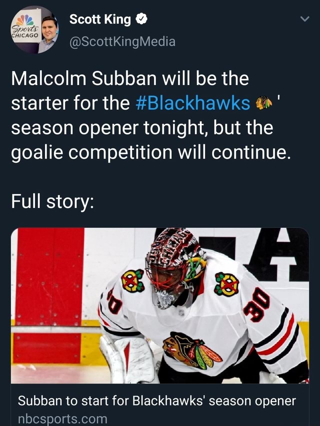 Scott King Ge Malcolm Subban will be the starter for the season opener tonight, but the goalie competition will continue. Full story Subban to start for Blackhawks season opener memes