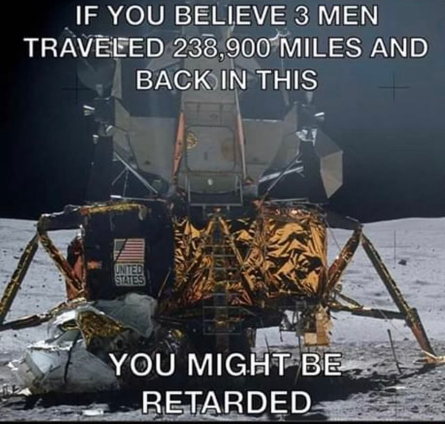 IF YOU BELIEVE MEN TRAVELED MILE SS AND BACK IN THIS ss YOU MIGHT BE KETARDED memes