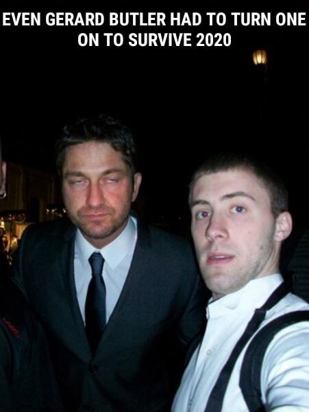 EVEN GERARD BUTLER HAD TO TURN ONE ON TO SURVIVE 2020 memes