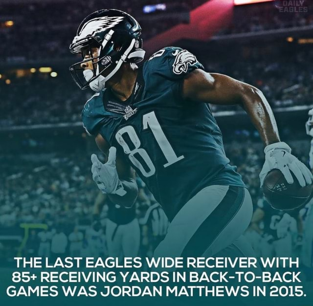 THE LAST EAGLES WIDE RECEIVER WITH 85 RECEIVING YARDS IN BACK TO BACK GAMES WAS JORDAN MATTHEWS IN 2015 memes