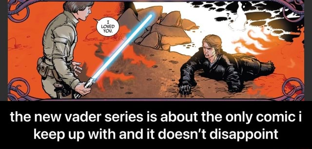 The new vader series is about the only comic i keep up with and it doesn't disappoint  the new vader series is about the only comic i keep up with and it doesn't disappoint memes