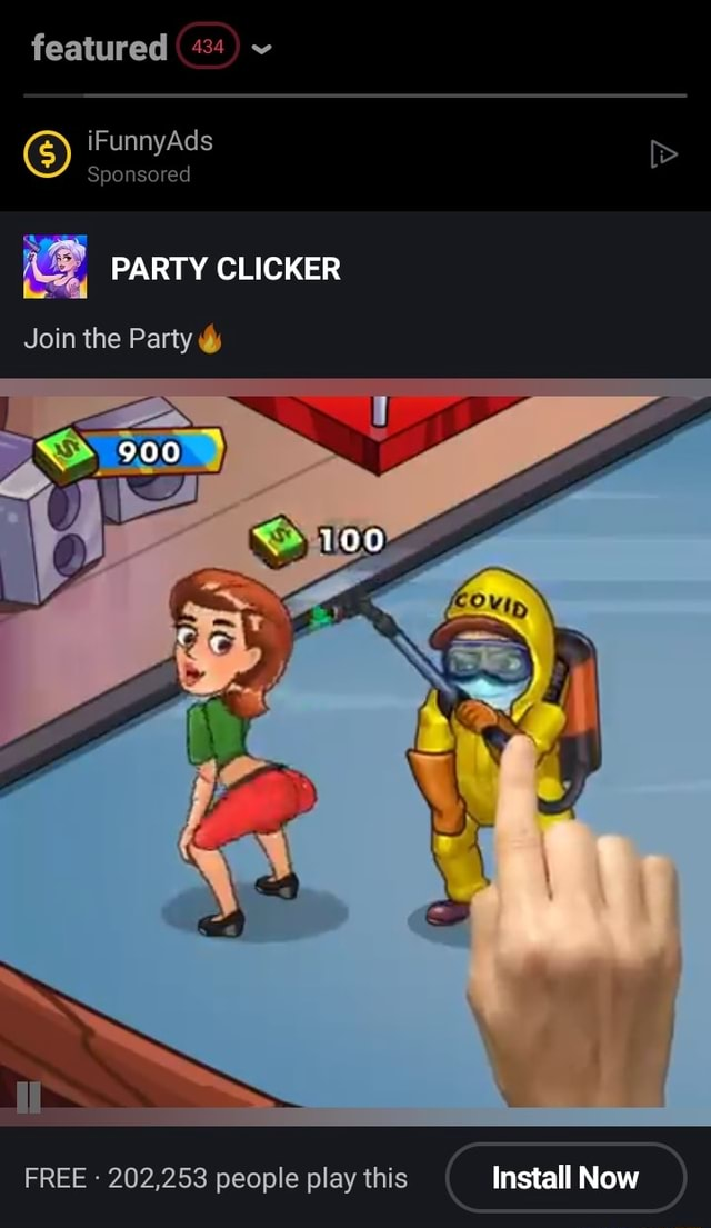 Featured iFunnyAds Sponsored PARTY CLICKER Join the Party 900 FREE 202,253 people play this Install Now meme