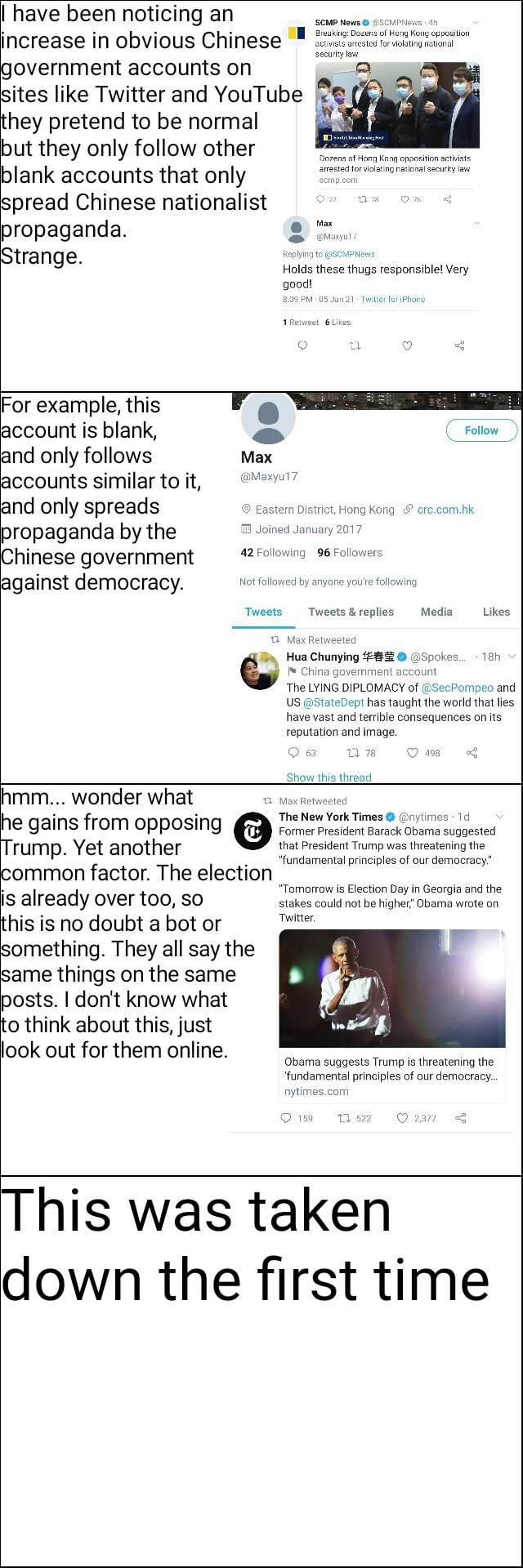 Have been noticing an increase in obvious Chinese government accounts on sites like Twitter and YouTube hey pretend to be normal but they only follow other News Hen Kong opposition voating natanal Dozens nf Hong Kng opposition stivists blank accounts that only spread Chinese nationalist on propaganda. Strange. olds these thugs responsible Very good PM Jan'21 for Phone 9 For example, this account is blank, Follow and only follows Max accounts similar to it, and only spreads Easter District, Hong Kong ere.com.hk propaganda by the Joined January 2017 Chinese government against democracy. Not followed by anyone you're following Tweets Media Likes China government The LYING DIPLOMACY of SecPompeo and US StateDept has taught the world that lies have vast and terrible consequences on its reputa
