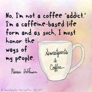 No, I'm not a coffee addict. Tim a caffeine based life form and as such, must the honor the ways of my people. foan Cee memes