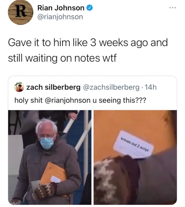 Rian Johnson Gave it to him like 3 weeks ago and still waiting on notes wtf zach silberberg zachsilberberg holy shit rianjohnson u seeing this memes