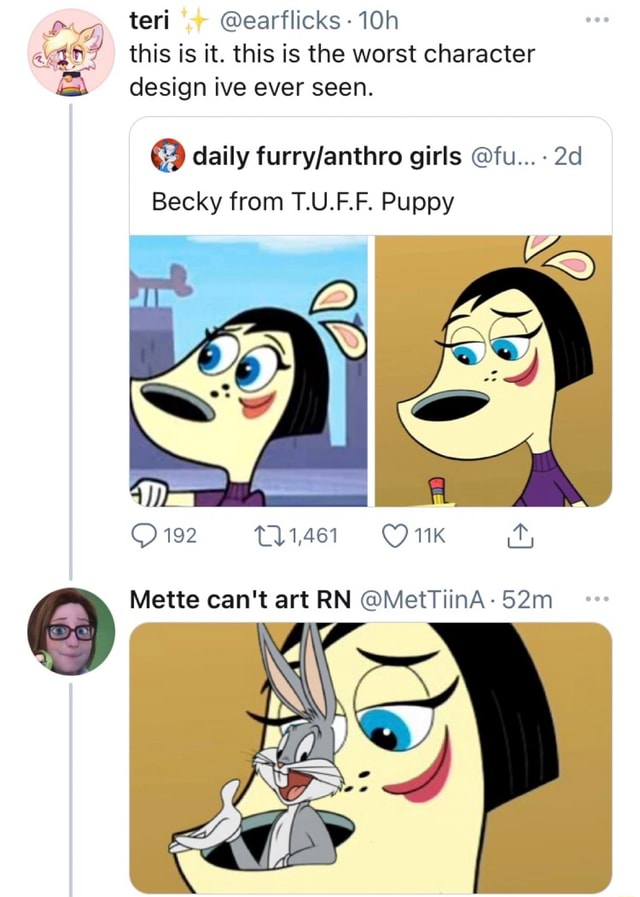 Teri earflicks 10h this is it. this is the worst character design ive ever seen. daily girls fu  Becky from T.U.F.F. Puppy 192 Mette can not art RN MetTiinA meme