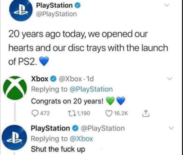 PlayStation PlayStation 20 years ago today, we opened our hearts and our disc trays with the launch of Xbox  Xbox  Replying to PlayStation Congrats on 20 years 472 11,190 16.2K it PlayStation  PlayStation Replying to Xbox Shut the fuck up meme