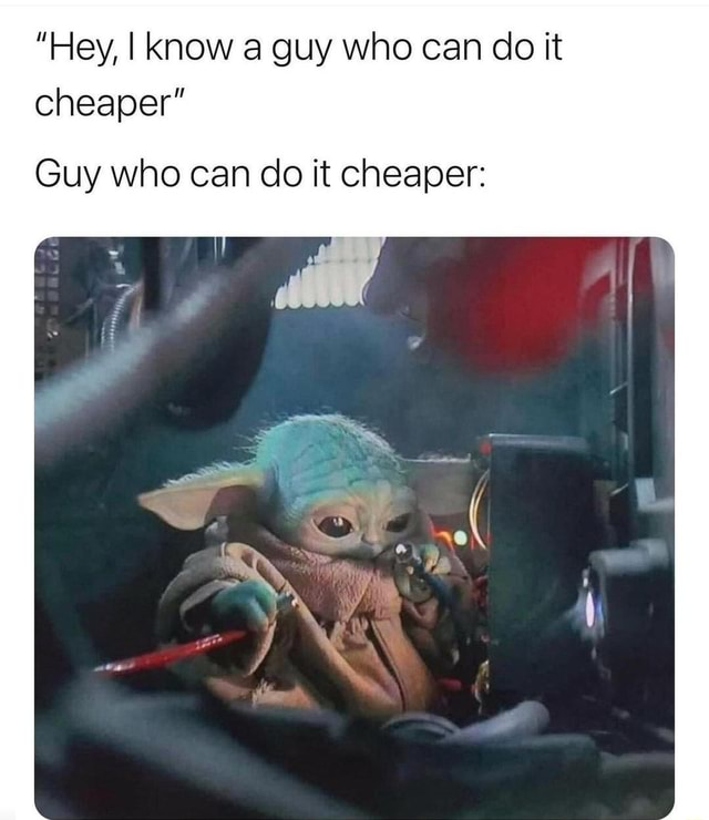 Hey, I Know a guy who can do it cheaper Guy who can do it cheaper memes