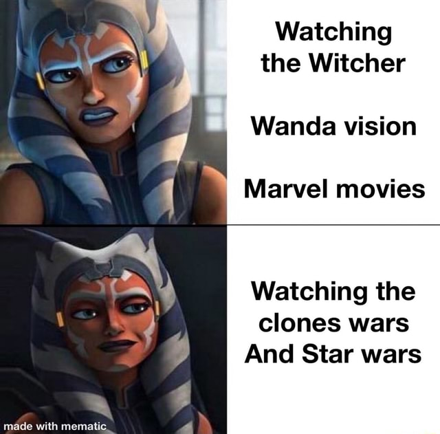 Watching I the Witcher Watching Wanda vision Marvel movies Watching the clones wars And Star Wars made with meme