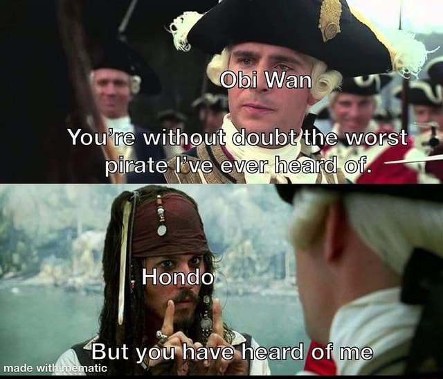 Obi Wan You withe the worst pirate ve evele near 4 But you have heard of me made with memaiic meme